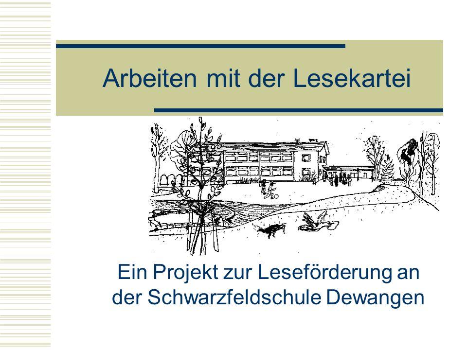 Arbeiten mit der Lesekartei Ein Projekt zur Leseförderung an der Schwarzfeldschule Dewangen