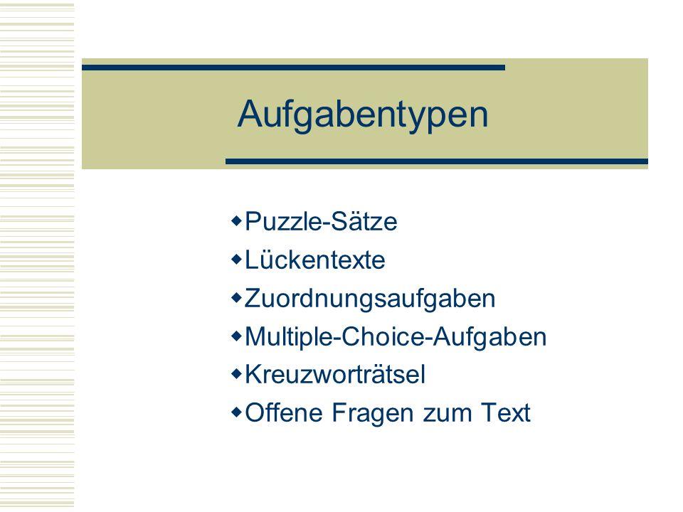 Aufgabentypen Puzzle-Sätze Lückentexte Zuordnungsaufgaben Multiple-Choice-Aufgaben Kreuzworträtsel Offene Fragen zum Text