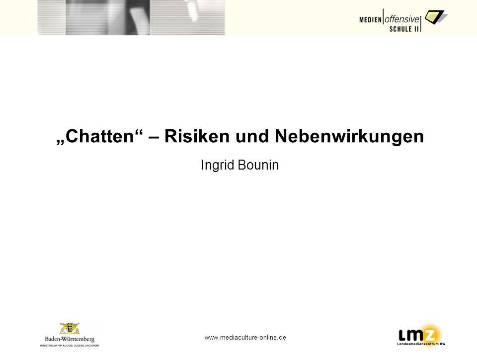 www.mediaculture-online.de Chatten – Risiken und Nebenwirkungen Ingrid Bounin