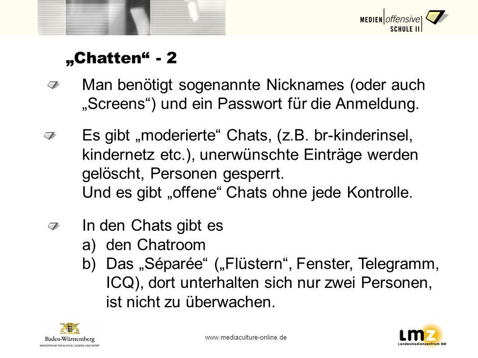www.mediaculture-online.de Chatten - 2 Man benötigt sogenannte Nicknames (oder auch Screens) und ein Passwort für die Anmeldung. In den Chats gibt es