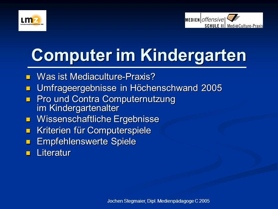 Jochen Stegmaier, Dipl.Medienpädagoge C 2005 Computer im Kindergarten Was ist Mediaculture-Praxis.