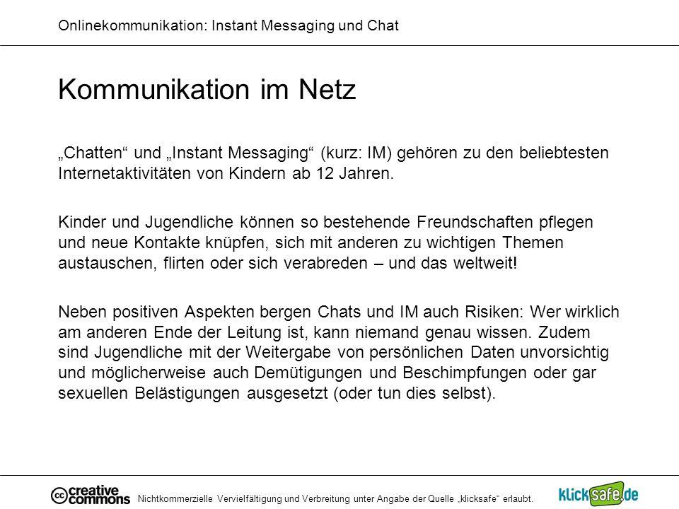 Nichtkommerzielle Vervielfältigung und Verbreitung unter Angabe der Quelle klicksafe erlaubt. Onlinekommunikation: Instant Messaging und Chat Kommunik