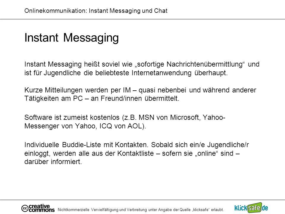 Nichtkommerzielle Vervielfältigung und Verbreitung unter Angabe der Quelle klicksafe erlaubt. Onlinekommunikation: Instant Messaging und Chat Instant