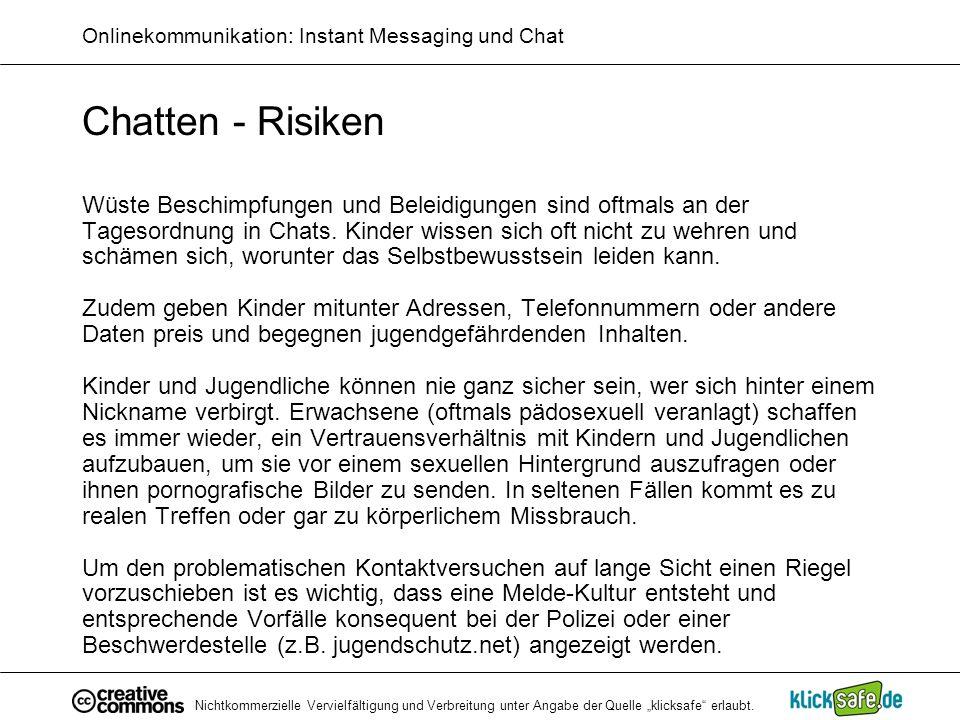 Nichtkommerzielle Vervielfältigung und Verbreitung unter Angabe der Quelle klicksafe erlaubt. Onlinekommunikation: Instant Messaging und Chat Chatten