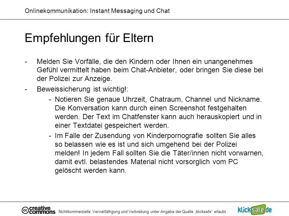 Nichtkommerzielle Vervielfältigung und Verbreitung unter Angabe der Quelle klicksafe erlaubt. Onlinekommunikation: Instant Messaging und Chat Empfehlu