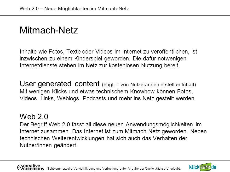 Nichtkommerzielle Vervielfältigung und Verbreitung unter Angabe der Quelle klicksafe erlaubt. Web 2.0 – Neue Möglichkeiten im Mitmach-Netz Mitmach-Net