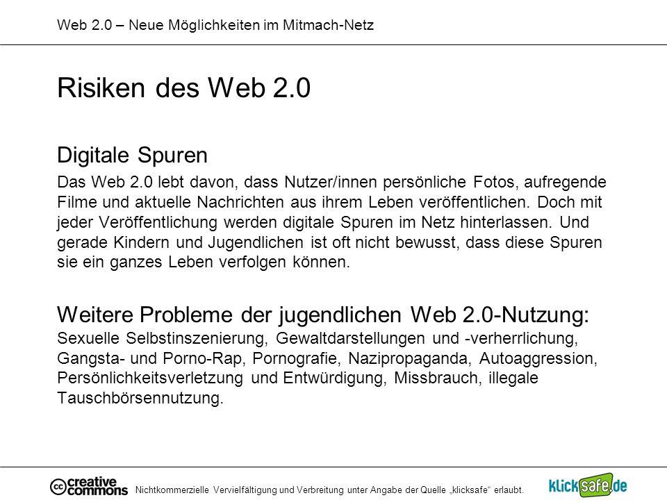 Nichtkommerzielle Vervielfältigung und Verbreitung unter Angabe der Quelle klicksafe erlaubt. Web 2.0 – Neue Möglichkeiten im Mitmach-Netz Risiken des