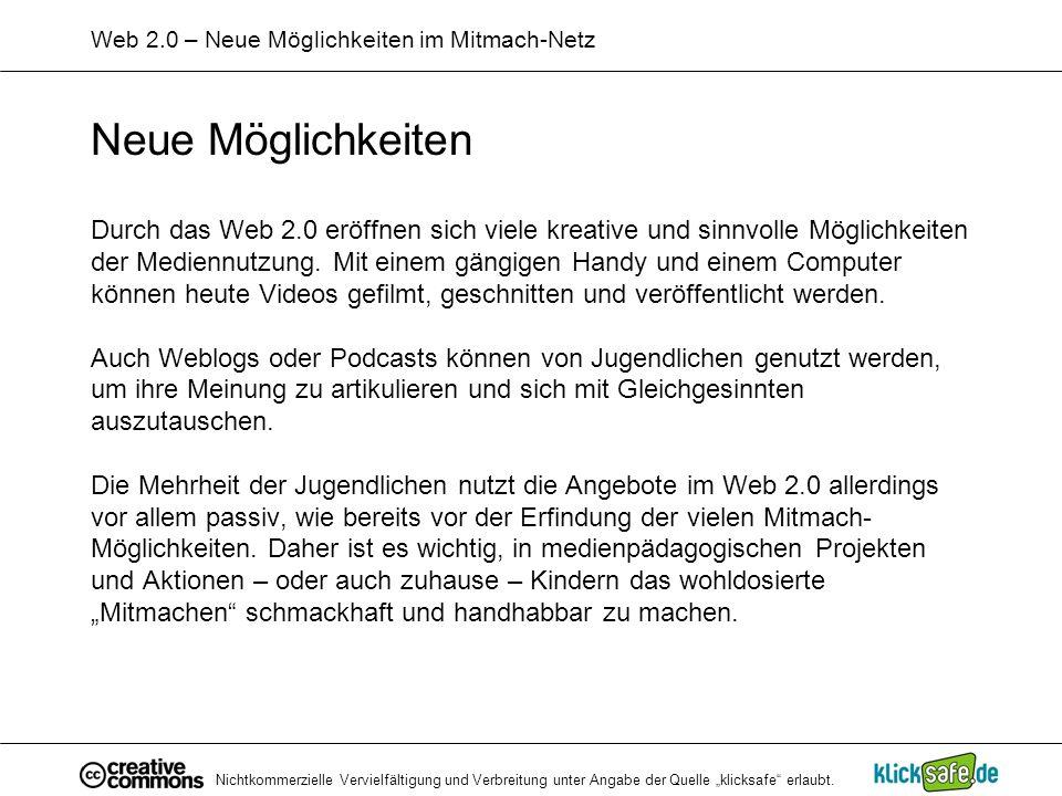 Nichtkommerzielle Vervielfältigung und Verbreitung unter Angabe der Quelle klicksafe erlaubt. Web 2.0 – Neue Möglichkeiten im Mitmach-Netz Neue Möglic