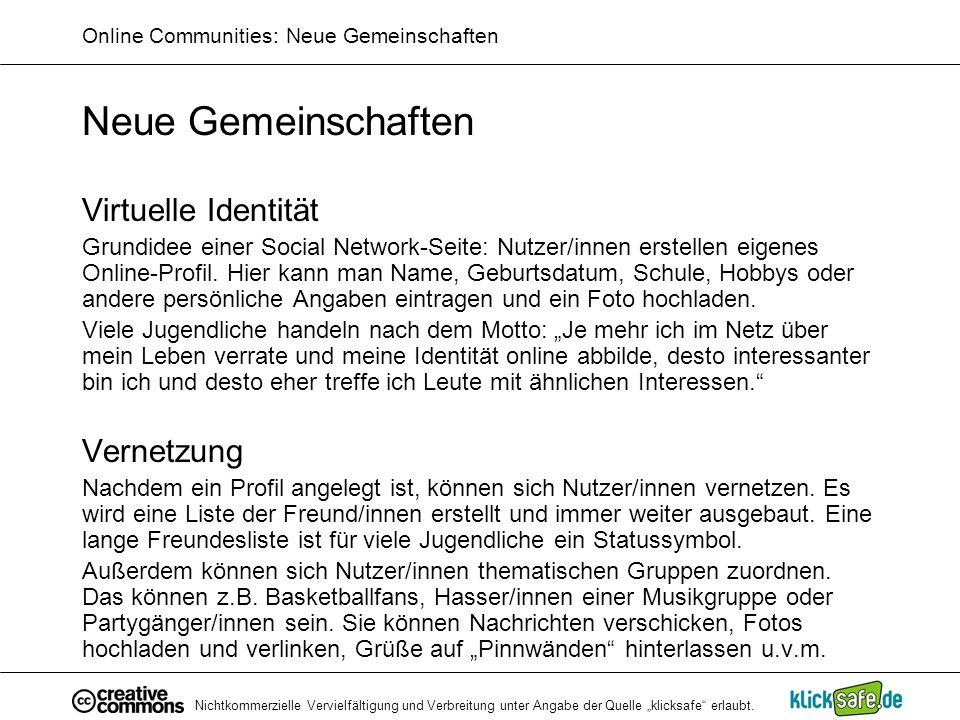 Nichtkommerzielle Vervielfältigung und Verbreitung unter Angabe der Quelle klicksafe erlaubt. Online Communities: Neue Gemeinschaften Neue Gemeinschaf