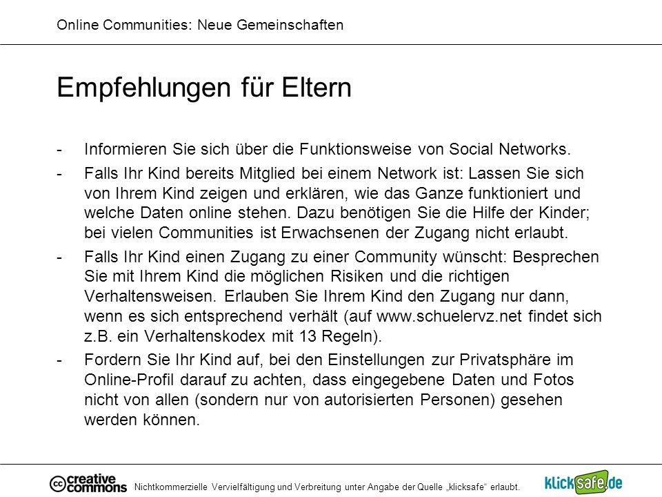 Nichtkommerzielle Vervielfältigung und Verbreitung unter Angabe der Quelle klicksafe erlaubt. Online Communities: Neue Gemeinschaften Empfehlungen für