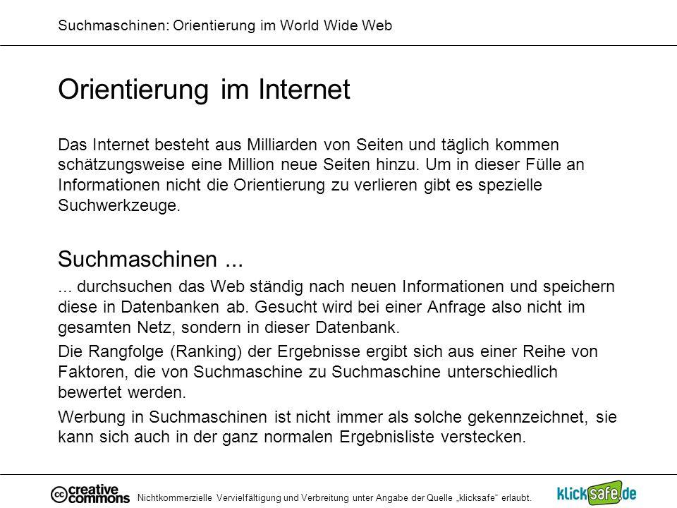 Nichtkommerzielle Vervielfältigung und Verbreitung unter Angabe der Quelle klicksafe erlaubt. Suchmaschinen: Orientierung im World Wide Web Orientieru