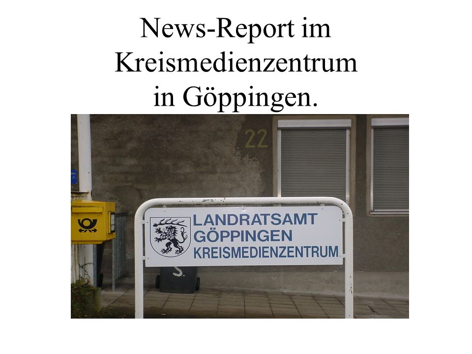 News-Report im Kreismedienzentrum in Göppingen.