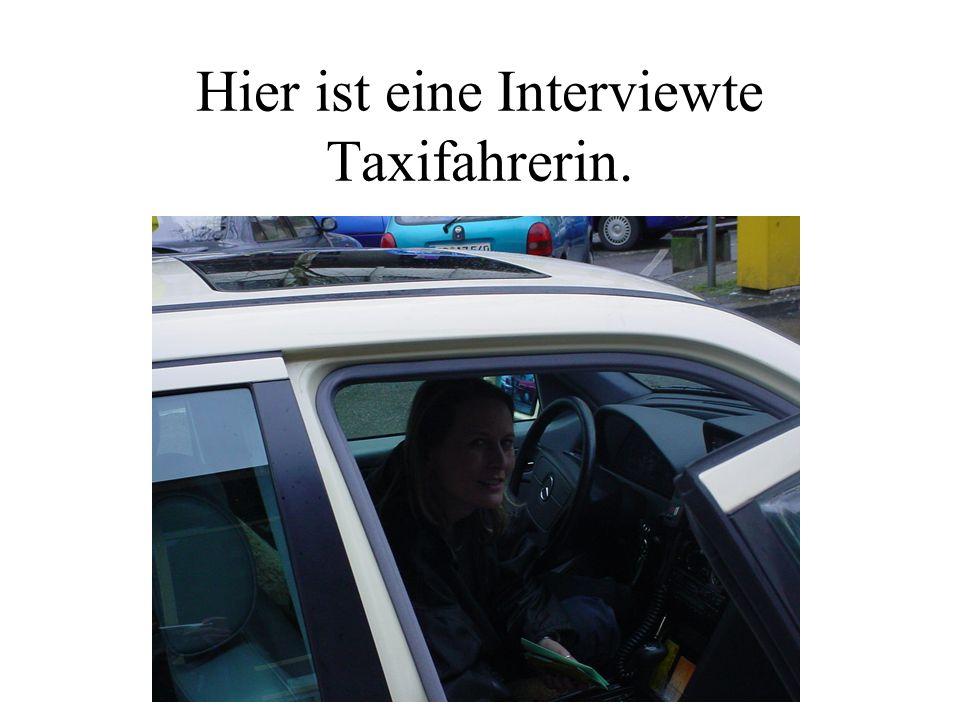 Hier ist eine Interviewte Taxifahrerin.