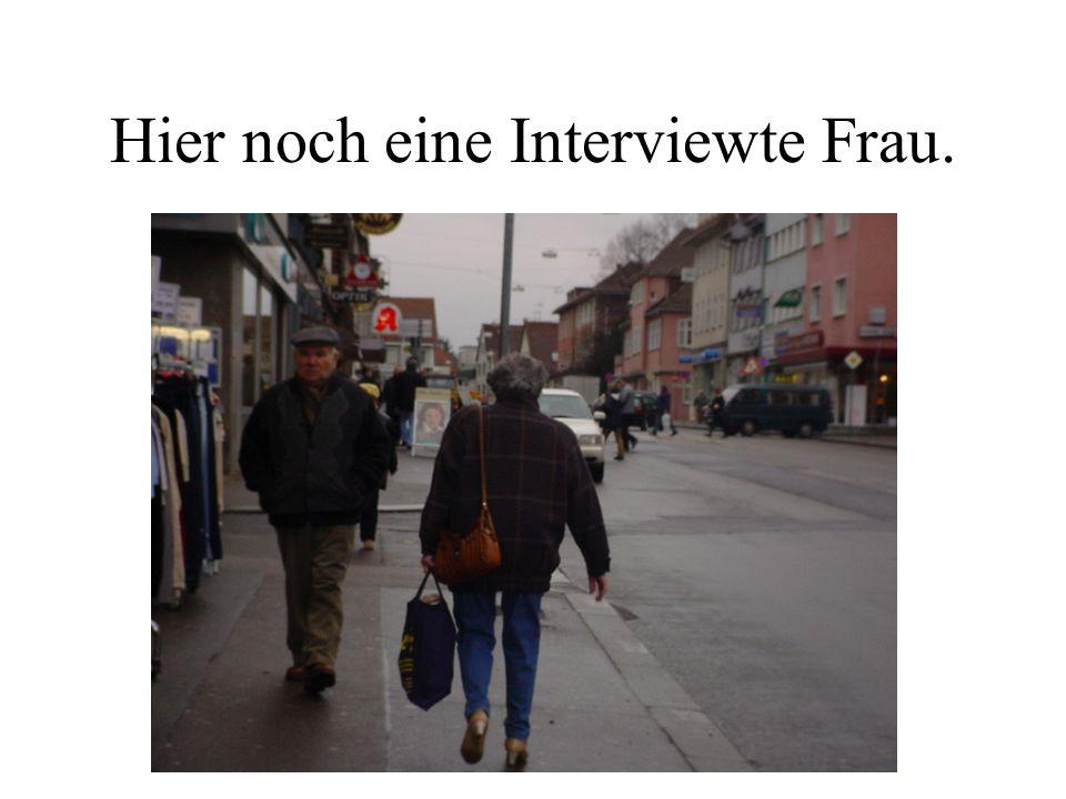 Hier noch eine Interviewte Frau.