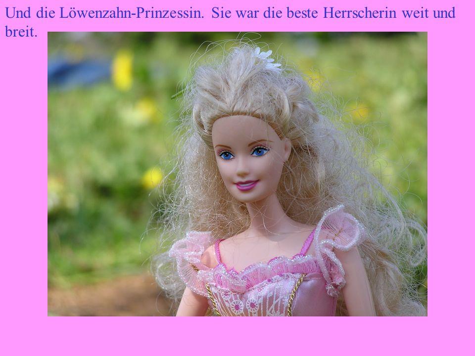 Und die Löwenzahn-Prinzessin. Sie war die beste Herrscherin weit und breit.