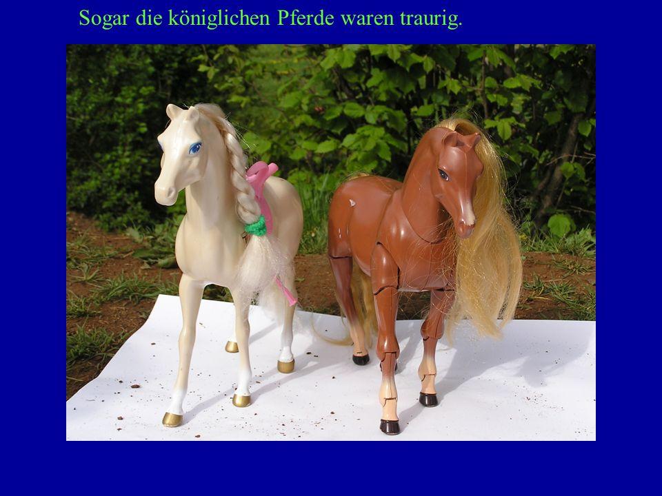 Sogar die königlichen Pferde waren traurig.