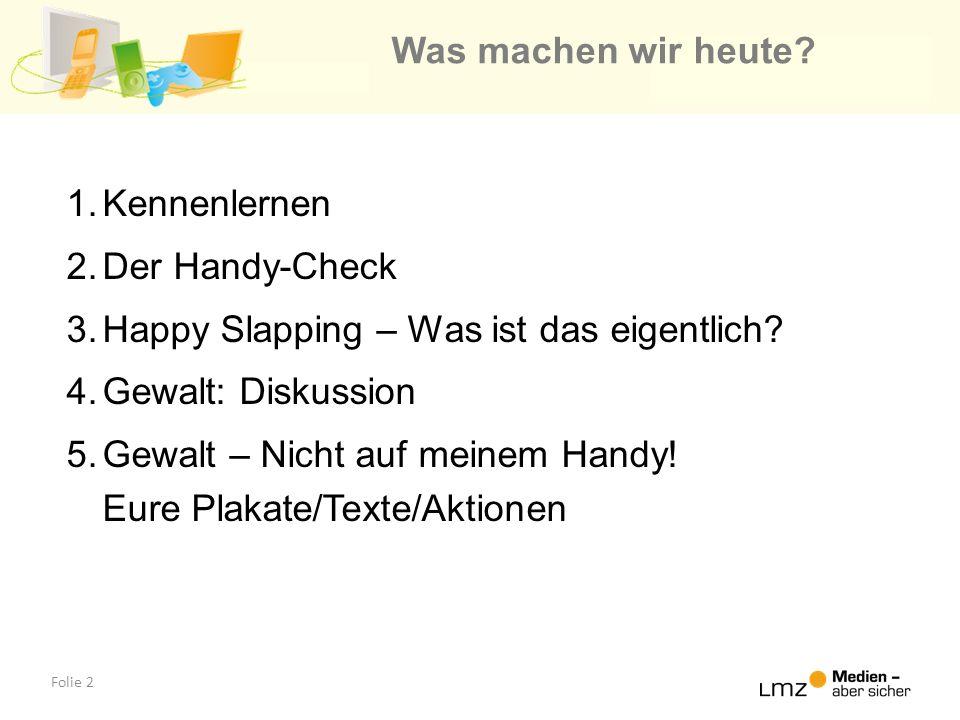 Folie 2 Was machen wir heute? 1.Kennenlernen 2.Der Handy-Check 3.Happy Slapping – Was ist das eigentlich? 4.Gewalt: Diskussion 5.Gewalt – Nicht auf me