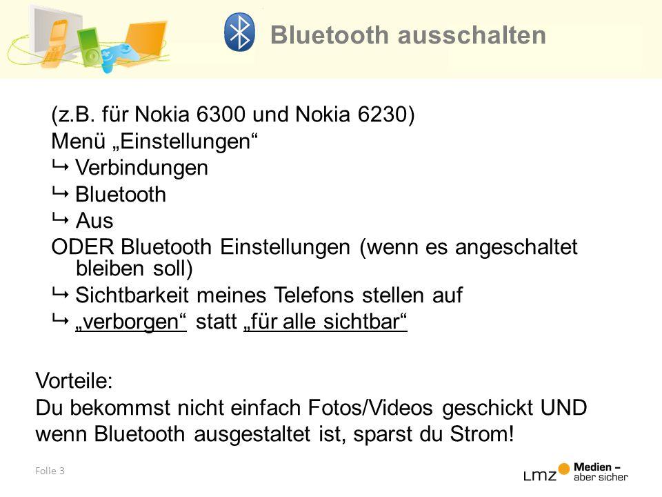 Folie 3 Bluetooth ausschalten (z.B. für Nokia 6300 und Nokia 6230) Menü Einstellungen Verbindungen Bluetooth Aus ODER Bluetooth Einstellungen (wenn es