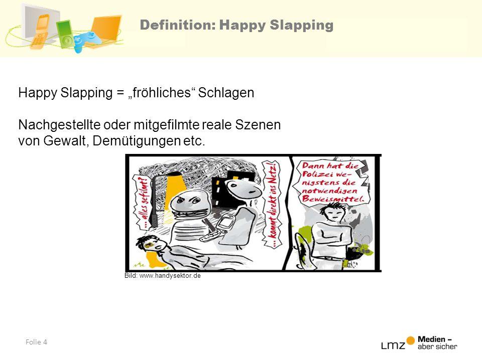 Folie 4 Happy Slapping = fröhliches Schlagen Nachgestellte oder mitgefilmte reale Szenen von Gewalt, Demütigungen etc. Bild: www.handysektor.de Defini