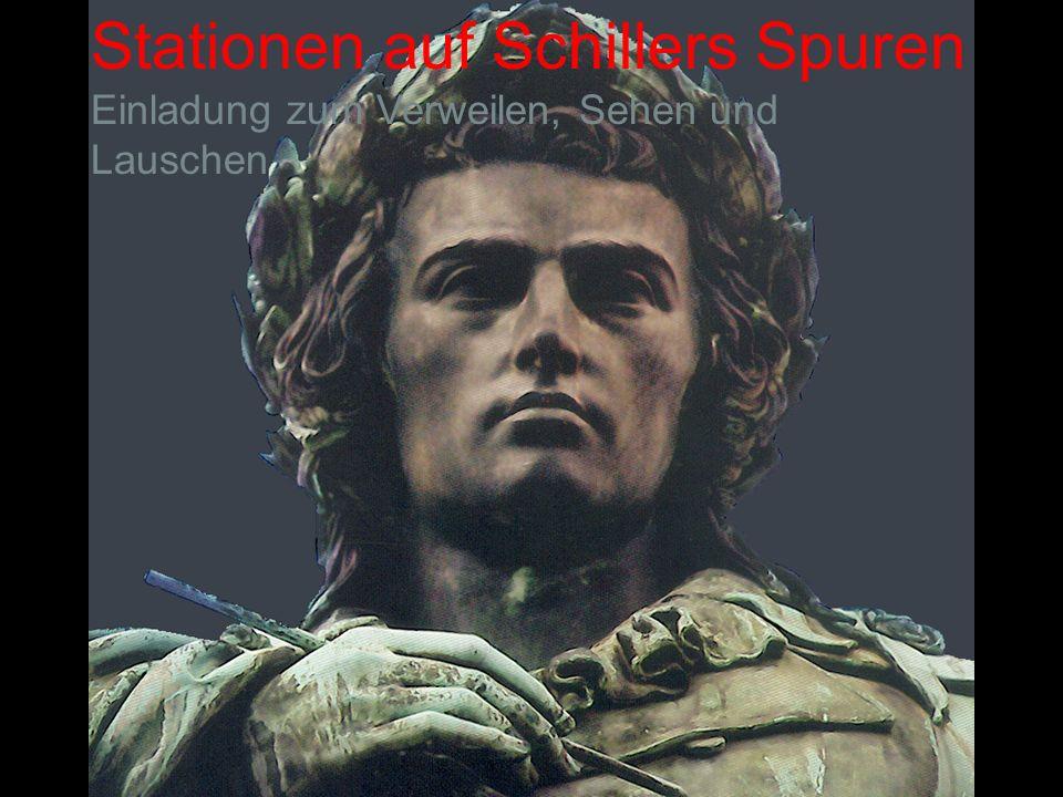 Stationen auf Schillers Spuren Einladung zum Verweilen, Sehen und Lauschen
