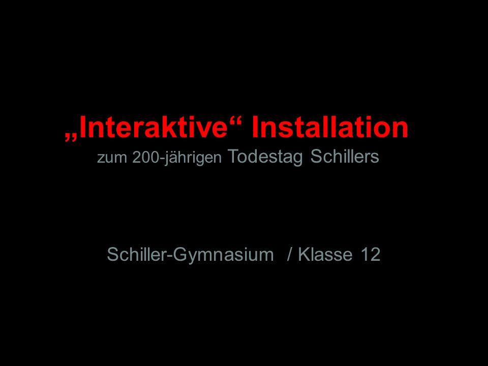Interaktive Installation zum 200-jährigen Todestag Schillers Schiller-Gymnasium / Klasse 12