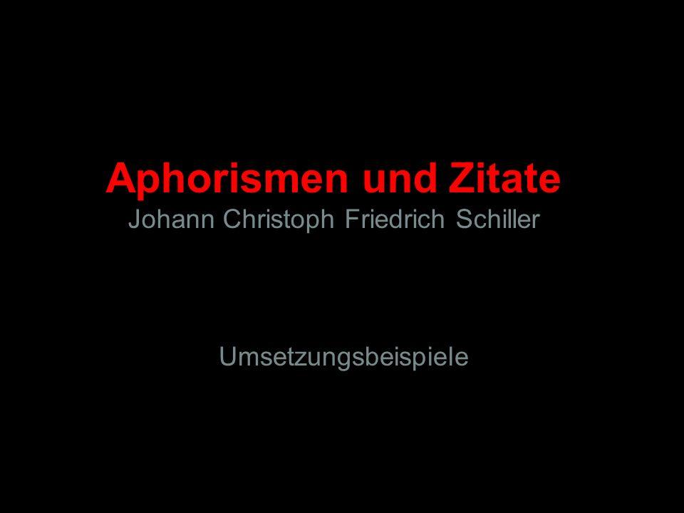 Aphorismen und Zitate Johann Christoph Friedrich Schiller Umsetzungsbeispiele