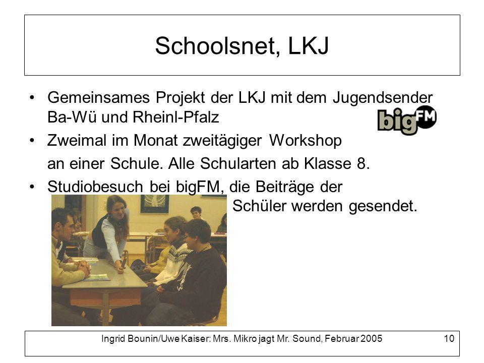 Ingrid Bounin/Uwe Kaiser: Mrs. Mikro jagt Mr. Sound, Februar 2005 10 Schoolsnet, LKJ Gemeinsames Projekt der LKJ mit dem Jugendsender Ba-Wü und Rheinl