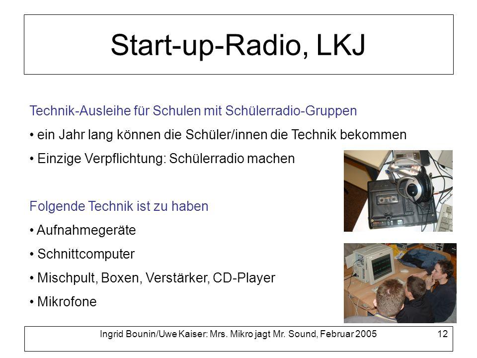 Ingrid Bounin/Uwe Kaiser: Mrs. Mikro jagt Mr. Sound, Februar 2005 12 Start-up-Radio, LKJ Technik-Ausleihe für Schulen mit Schülerradio-Gruppen ein Jah