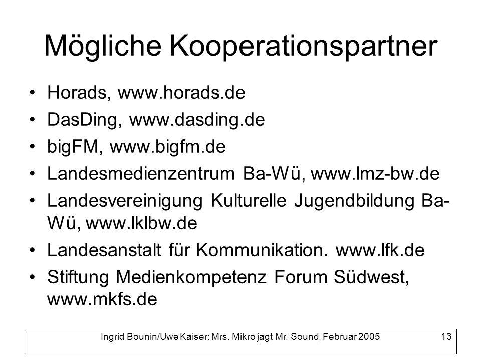 Ingrid Bounin/Uwe Kaiser: Mrs. Mikro jagt Mr. Sound, Februar 2005 13 Mögliche Kooperationspartner Horads, www.horads.de DasDing, www.dasding.de bigFM,