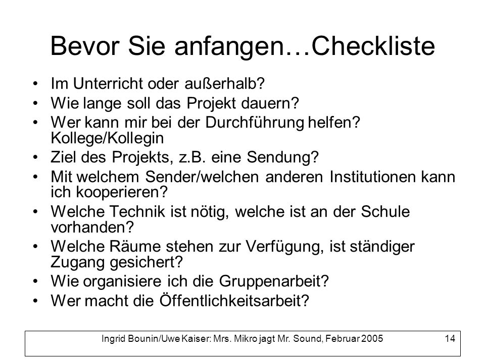 Ingrid Bounin/Uwe Kaiser: Mrs. Mikro jagt Mr. Sound, Februar 2005 14 Bevor Sie anfangen…Checkliste Im Unterricht oder außerhalb? Wie lange soll das Pr