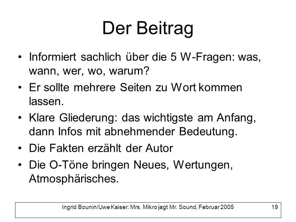 Ingrid Bounin/Uwe Kaiser: Mrs. Mikro jagt Mr. Sound, Februar 2005 19 Der Beitrag Informiert sachlich über die 5 W-Fragen: was, wann, wer, wo, warum? E