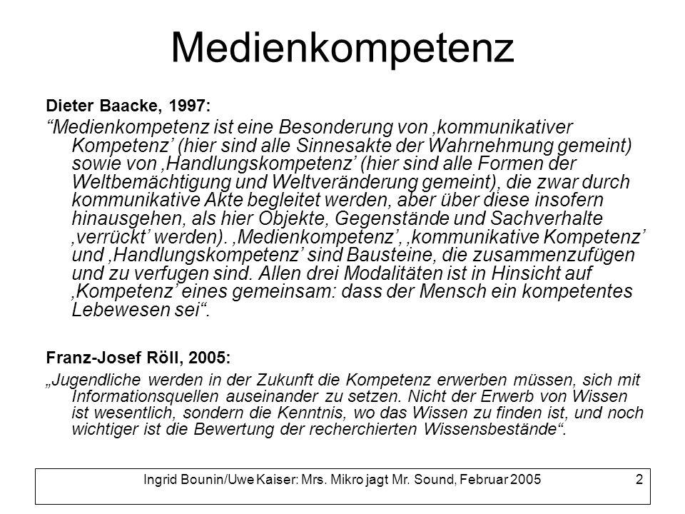 Ingrid Bounin/Uwe Kaiser: Mrs. Mikro jagt Mr. Sound, Februar 2005 2 Medienkompetenz Dieter Baacke, 1997: Medienkompetenz ist eine Besonderung von komm