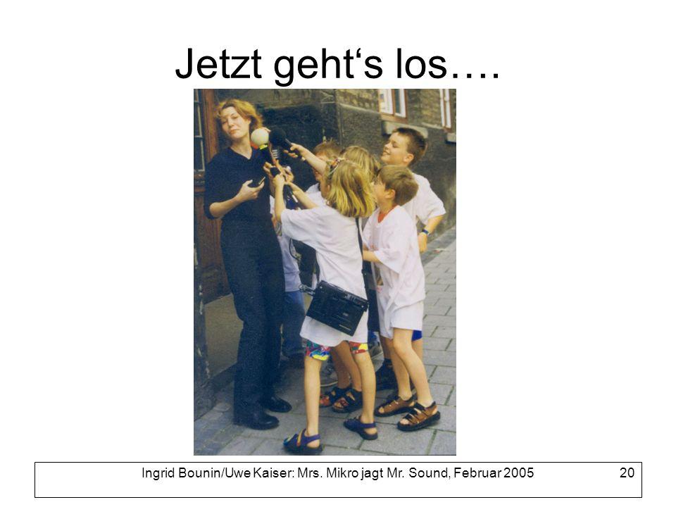 Ingrid Bounin/Uwe Kaiser: Mrs. Mikro jagt Mr. Sound, Februar 2005 20 Jetzt gehts los….