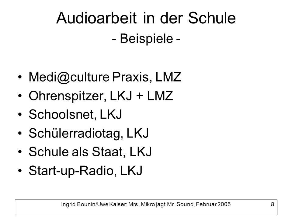 Ingrid Bounin/Uwe Kaiser: Mrs. Mikro jagt Mr. Sound, Februar 2005 8 Audioarbeit in der Schule - Beispiele - Medi@culture Praxis, LMZ Ohrenspitzer, LKJ