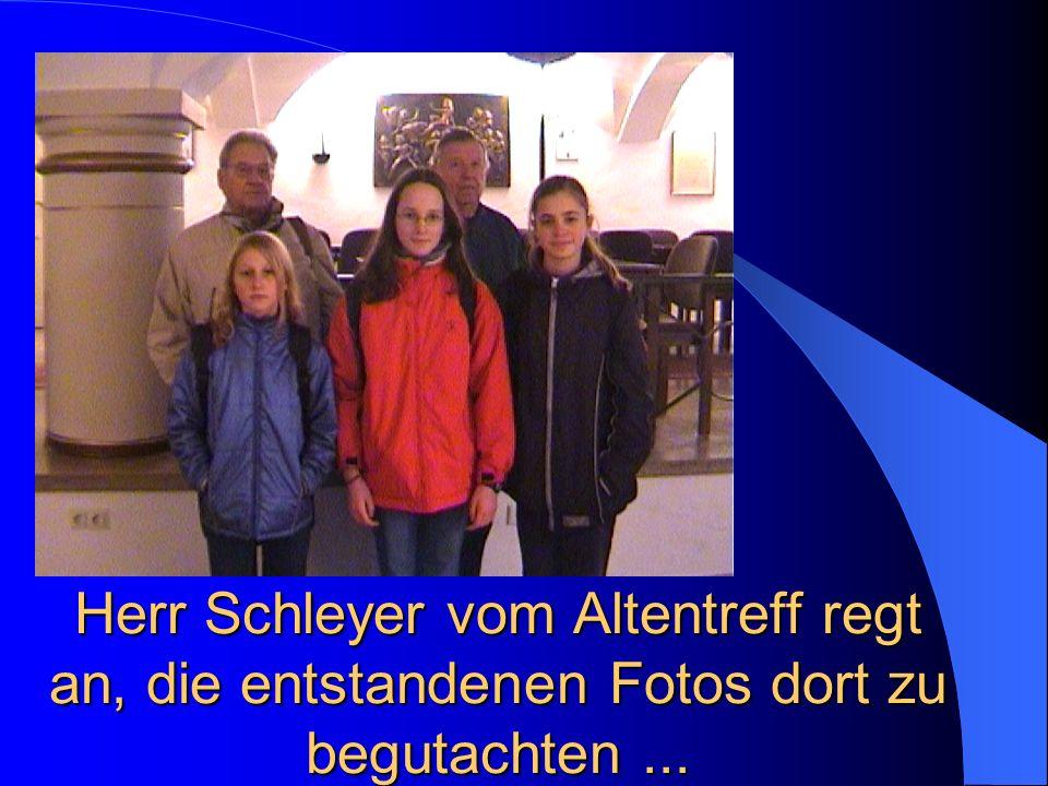 Herr Schleyer vom Altentreff regt an, die entstandenen Fotos dort zu begutachten...