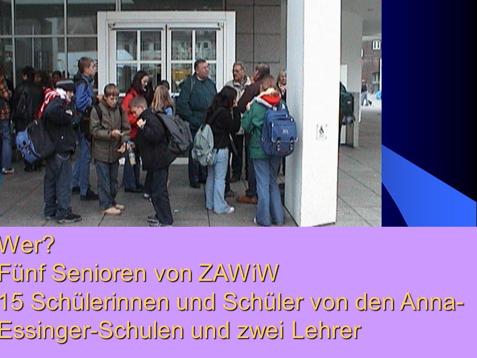 Wer? Fünf Senioren von ZAWiW 15 Schülerinnen und Schüler von den Anna- Essinger-Schulen und zwei Lehrer