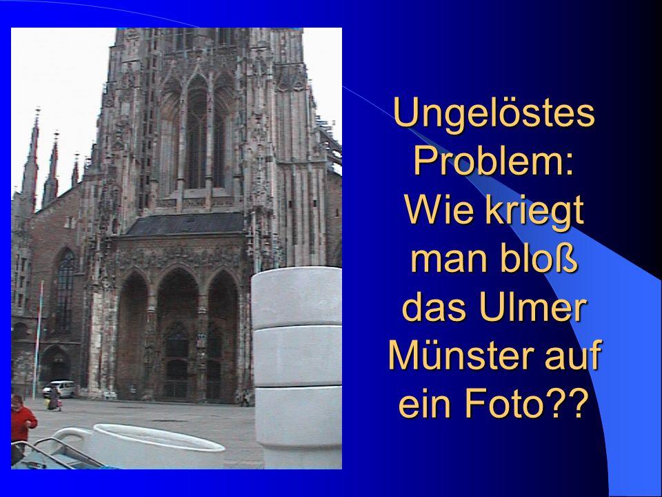Ungelöstes Problem: Wie kriegt man bloß das Ulmer Münster auf ein Foto??