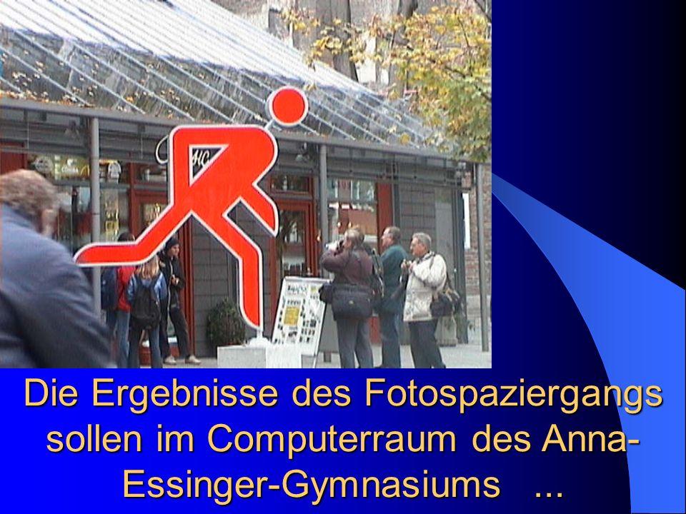 Die Ergebnisse des Fotospaziergangs sollen im Computerraum des Anna- Essinger-Gymnasiums...