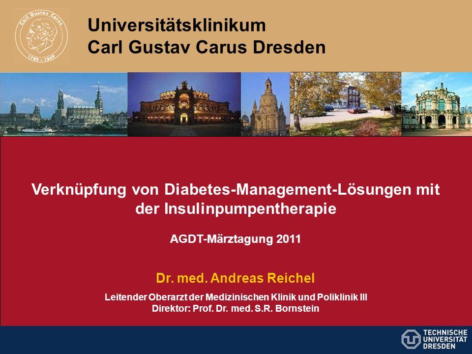 Universitätsklinikum Carl Gustav Carus Dresden Verknüpfung von Diabetes-Management-Lösungen mit der Insulinpumpentherapie AGDT-Märztagung 2011 Dr. med