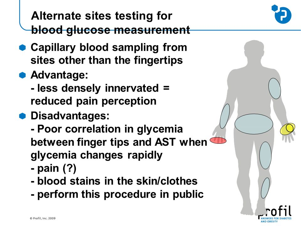 Alternate sites testing for blood glucose measurement Capillary blood sampling from sites other than the fingertips Advantage: - less densely innervated = reduced pain perception Disadvantages: - Poor correlation in glycemia between finger tips and AST when glycemia changes rapidly - pain (?) - blood stains in the skin/clothes - perform this procedure in public