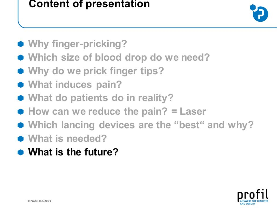 Content of presentation Why finger-pricking? Which size of blood drop do we need? Why do we prick finger tips? What induces pain? What do patients do