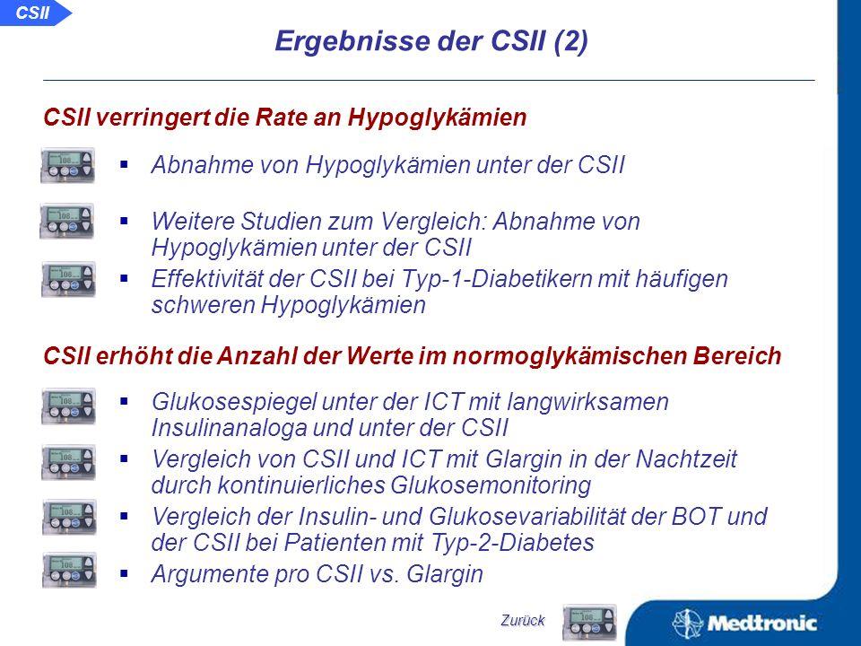 Metaanalysen zur Diabeteseinstellung unter der CSII bei erwachsenen Patienten mit Typ-1-Diabetes Metaanalyse zur Insulinpumpentherapie bei Kindern und Jugendlichen mit Typ-1-Diabetes Weitere Studien zum Vergleich: Verbesserung des HbA 1c -Wertes unter der CSII Verbesserung der glykämischen Einstellung unter der CSII im Vergleich zur ICT mit Analoginsulinen Vergleich von CSII und ICT mit Aspart/Glargin bei pädiatrischen Patienten Metabolische Kontrolle unter der CSII und ICT in einer cross-over Studie Langzeitergebnisse der Behandlung von Patienten mit Typ-2-Diabetes mit Hilfe der CSII Wichtige Aussagen zu Stellenwert und Erfolg der CSII CSII verbessert den HbA 1c -Wert Ergebnisse der CSII (1) Zurück CSII