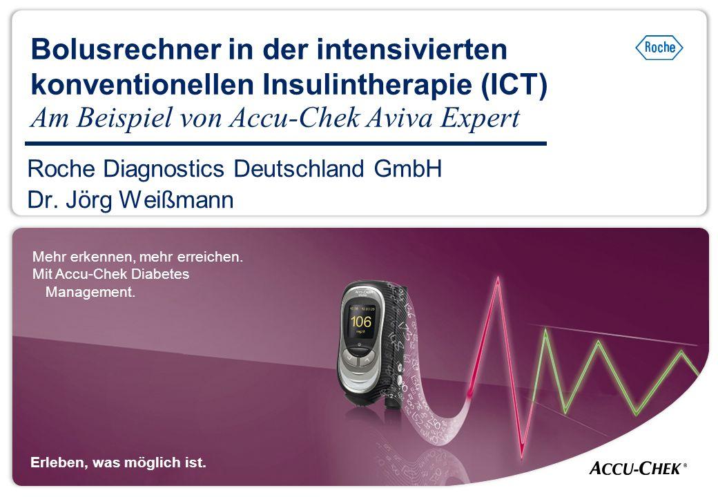 Erleben, was möglich ist. Roche Diagnostics Deutschland GmbH Dr. Jörg Weißmann Bolusrechner in der intensivierten konventionellen Insulintherapie (ICT
