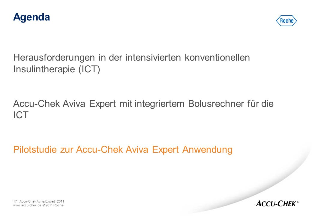 17   Accu-Chek Aviva Expert   2011 www.accu-chek.de © 2011 Roche Agenda Herausforderungen in der intensivierten konventionellen Insulintherapie (ICT)