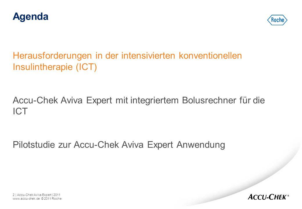 2   Accu-Chek Aviva Expert   2011 www.accu-chek.de © 2011 Roche Agenda Herausforderungen in der intensivierten konventionellen Insulintherapie (ICT) A
