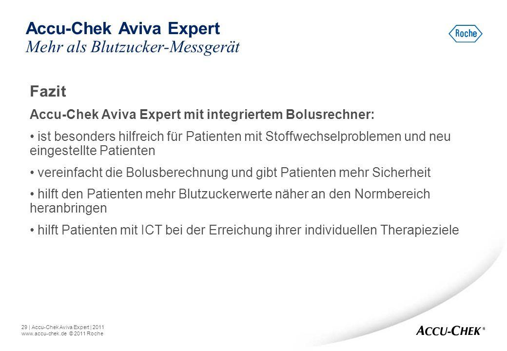 29   Accu-Chek Aviva Expert   2011 www.accu-chek.de © 2011 Roche Fazit Accu-Chek Aviva Expert mit integriertem Bolusrechner: ist besonders hilfreich f