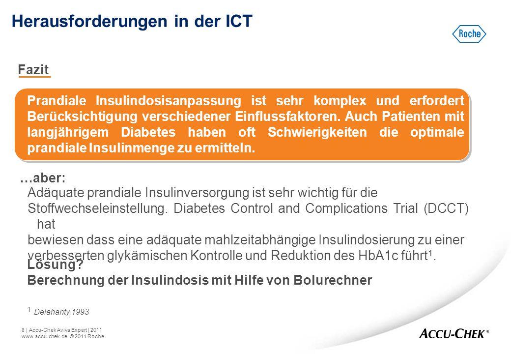 8   Accu-Chek Aviva Expert   2011 www.accu-chek.de © 2011 Roche Fazit Herausforderungen in der ICT Prandiale Insulindosisanpassung ist sehr komplex un