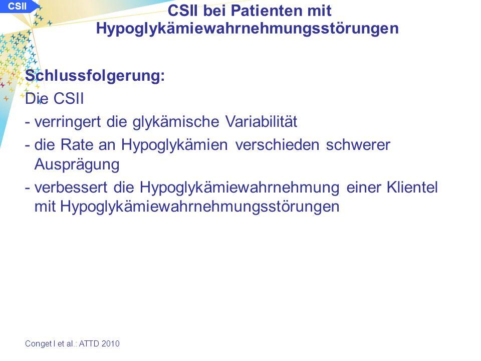CSII CSII bei Patienten mit Hypoglykämiewahrnehmungsstörungen Conget I et al.: ATTD 2010 Ergebnisse: Hypoglykämierate: Rate schwerer Hypoglykämien: Basis 6 Mo 12 Mo 24 Mo p < 0,001* * p-Wert bzgl.