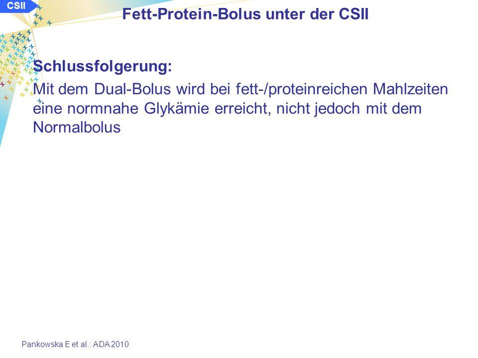 Pankowska E et al.: ADA 2010 Fett-Protein-Bolus unter der CSII Schlussfolgerung: Mit dem Dual-Bolus wird bei fett-/proteinreichen Mahlzeiten eine normnahe Glykämie erreicht, nicht jedoch mit dem Normalbolus CSII