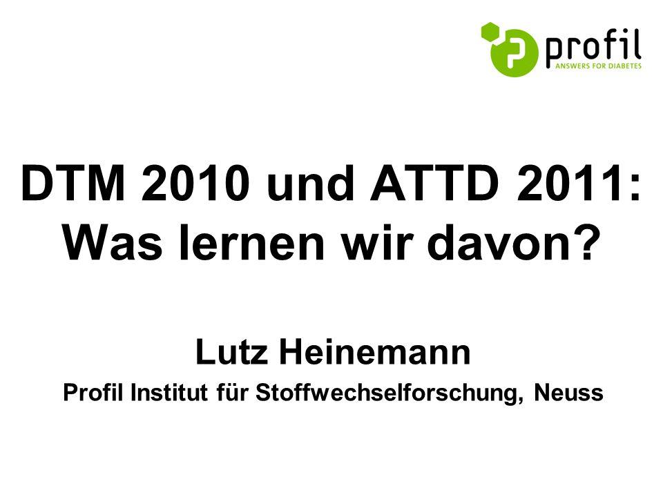DTM 2010 und ATTD 2011: Was lernen wir davon? Lutz Heinemann Profil Institut für Stoffwechselforschung, Neuss